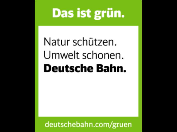 Das ist grün. Natur schützen. Umwelt schonen. Deutsche Bahn.