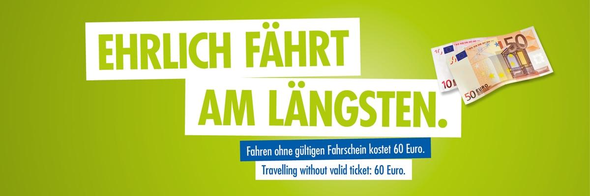 Ehrlich fährt am längsten. Fahren ohne gültigen Fahrschein kostet 60 Euro.